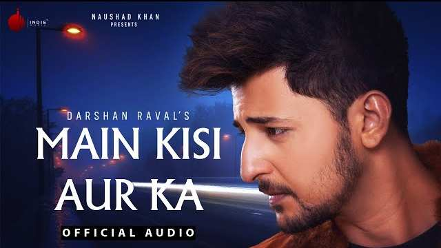 Main Kisi Aur Ka Lyrics | Darshan Raval | Judaiyaan