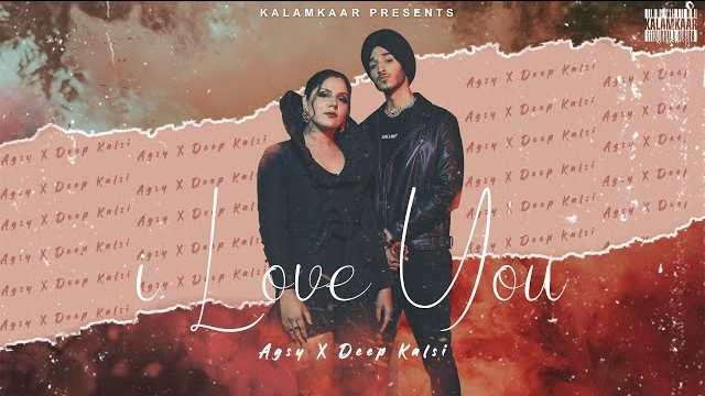 I Love You Lyrics | Agsy | Deep Kalsi