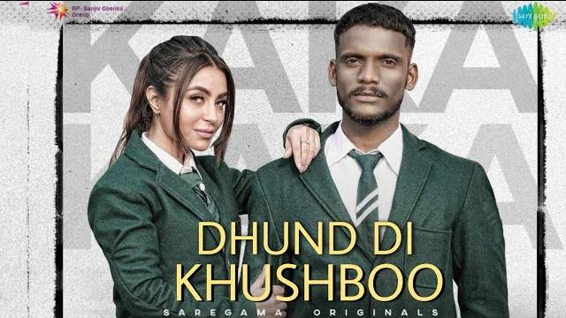 Dhund Di Khushboo Lyrics | Kaka