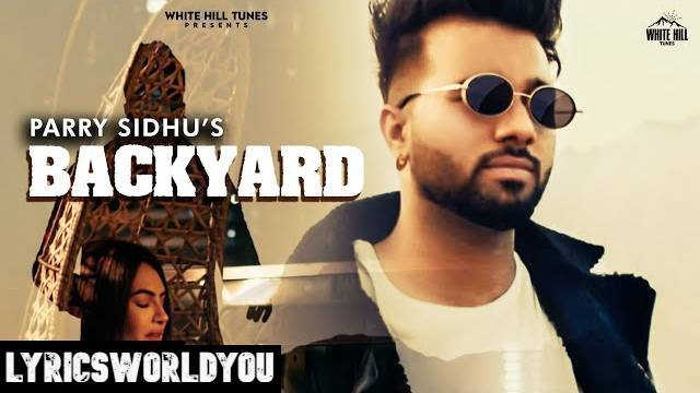 BACKYARD LYRICS - PARRY SIDHU | New Punjabi Songs 2021