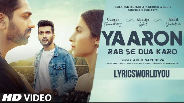 Yaaron Rab Se Dua Karo Lyrics | Akhil Sachdeva