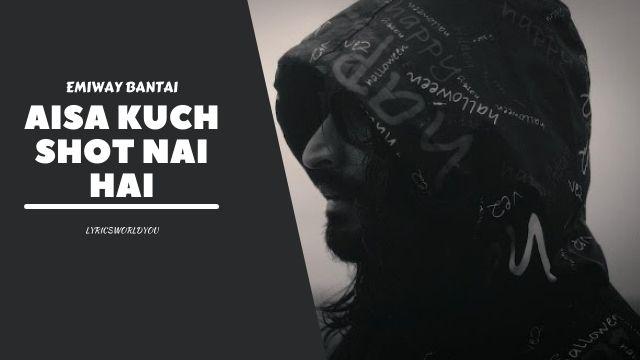 AISA KUCH SHOT NAI HAI LYRICS - Emiway Bantai