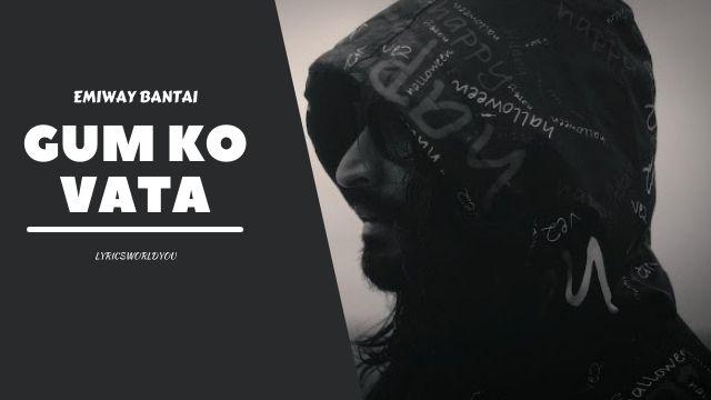 GUM KO VATA LYRICS - Emiway Bantai