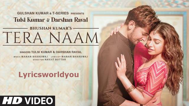 TERA NAAM LYRICS - Darshan Raval | Tulsi Kumar